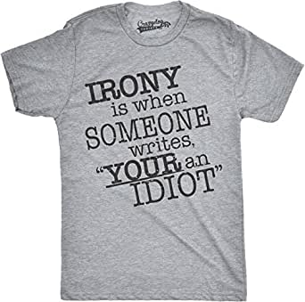Irony Is When Someone Writes Your An Idiot T Shirt Funny Ironic Grammar Tee (Grey) S