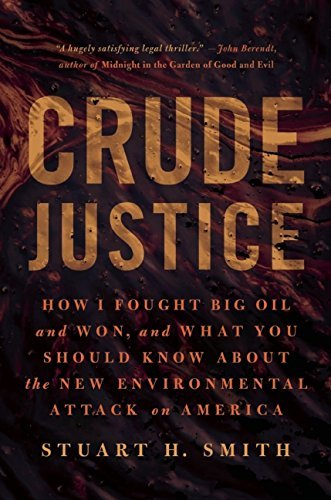 Download Crude Justice: How I Fought Big Oil and Won, and What You Should Know About the New Environmental Attack on America by Stuart H. Smith (2015-01-13) PDF