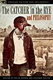 The Catcher in the Rye and Philosophy: A Book for Bastards, Morons, and Madmen (Popular Culture and Philosophy)