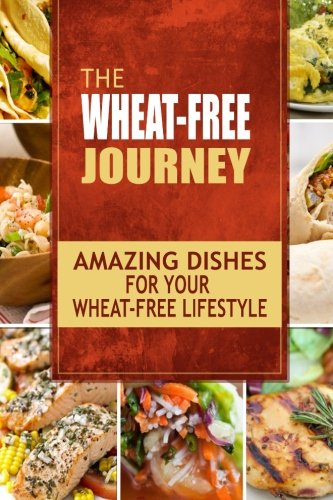 The Wheat-Free Journey - Amazing Dishes for your Wheat-Free Lifestyle: Looking to a a whole new way of cooking and live a balanced wheat-free lifestyle? (Whole Wheat Pasta Recipes compare prices)