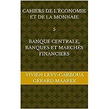 Cahiers de l'économie et de la monnaie  5  Banque centrale, Banques et Marchés financiers (Cahiers de l'Économie  et de  la Monnaie) (French Edition)
