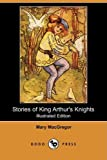 Stories of King Arthur's Knights, Mary MacGregor, 140993781X