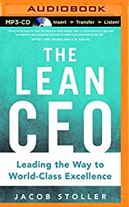 The Lean CEO: Leading the Way to World-Class Excellence by Jacob Stoller (October 20,2015)