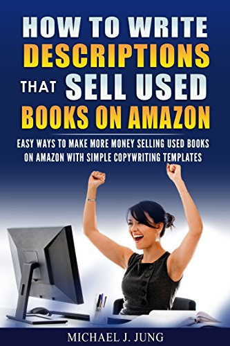 How to Write Descriptions that Sell Used Books on Amazon: Easy Ways to Make More Money Selling Used Books on Amazon with Simple Copywriting Templates (Sell Books Fast Online Book 1) (Sell Textbooks Best Price)