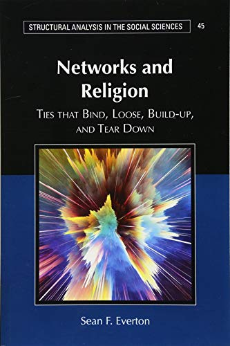 Networks and Religion: Ties that Bind, Loose, Build-up, and Tear Down (Structural Analysis in the Social - Tie Religion