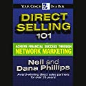 Direct Selling 101: Achieve Financial Success Through Network Marketing Audiobook by  Neil, Dana Phillips Narrated by Neil Phillips, Dana Phillips