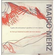 Mario Merz: Il Gatto Che Attraversa Il Giardino e Il Mio Dottore