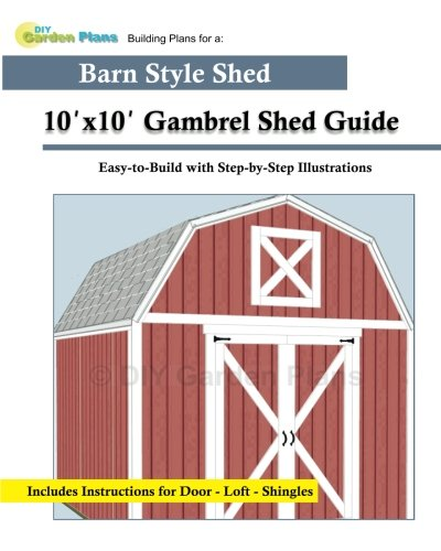 10'x10' Gambrel Shed Guide: Building Plans for a Barn Style Shed ()