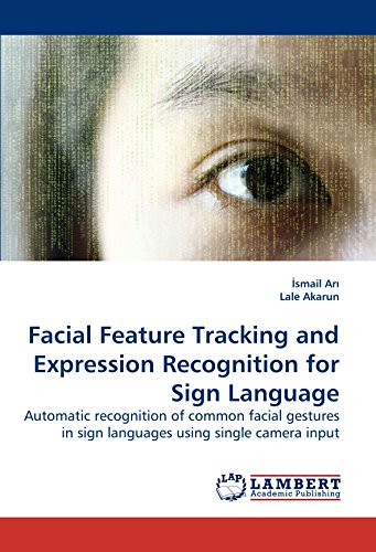 Facial Feature Tracking and Expression Recognition for Sign Language: Automatic recognition of common facial gestures in sign languages using single camera input by LAP Lambert Academic Publishing
