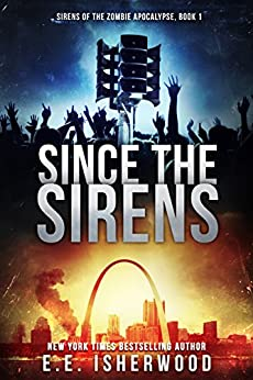 Since the Sirens: Sirens of the Zombie Apocalypse, Book 1 by [Isherwood, E.E.]