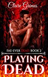 Playing Dead: An Urban Fantasy Vampire and Fae Romance (Fae-Ever Dead Book 2)