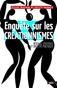 Enquête sur les créationnismes - réseaux, stratégies et objectifs politiques par Olivier Brosseau