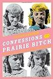 Confessions of a Prairie Bitch, Alison Arngrim, 0061962147