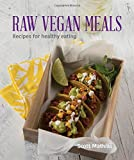 Raw Vegan Meals: Recipes for Healthy Eating