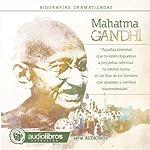 Mahatma Gandhi: Biografía Dramatizada: [Mahatma Gandhi: Dramatized Biography] | Alvaro Colazo