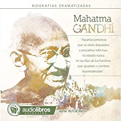 Mahatma Gandhi: Biografía Dramatizada