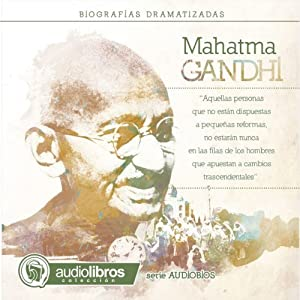 Mahatma Gandhi: Biografía Dramatizada Audiobook