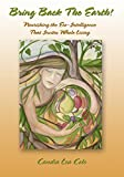 img - for Bring Back the Earth! Nourishing the Eco-Intelligence That Invites Whole Living book / textbook / text book