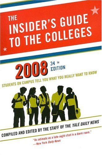 The Insider's Guide to the Colleges, 2008: Students on Campus Tell You What You Really Want to Know, 34th Edition (Insider's Guide to the Colleges: Students on Campus)