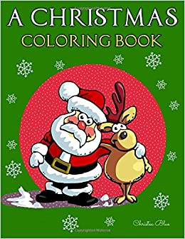 amazoncom a christmas coloring book adult and kid coloring pages relaxing fun vintage and modern 9781981520640 christea blue books