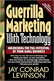 Guerrilla Marketing With Technology Unleashing The Full Potential Of Your Small Business by Jay Conrad Levinson (1997-10-10)