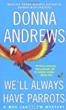 Front cover for the book We'll Always Have Parrots by Donna Andrews