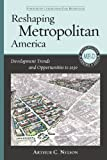 Reshaping Metropolitan America : Development Trends and Opportunities to 2030, Nelson, Arthur C., 1610910192