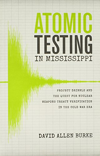 Atomic Testing in Mississippi: Project Dribble and the Quest for Nuclear Weapons Treaty Verification in the Cold War Era