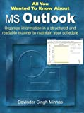 MS Outlook (All You Wanted to Know About): Organise Information in a Structured and Readable Manner to Maintain Your Schedule