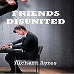 Friends Disunited | Richard Ayres