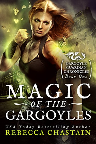 Magic of the Gargoyles (Gargoyle Guardian Chronicles Book 1) by [Chastain, Rebecca]