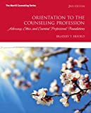 Orientation to the Counseling Profession : Advocacy, Ethics, and Essential Professional Foundations, Erford, Bradley T., 0132850850