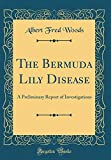 Amazon / Forgotten Books: The Bermuda Lily Disease A Preliminary Report of Investigations Classic Reprint (Albert Fred Woods)
