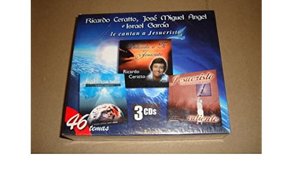 Jose Miguel Angel, E Israel Garcia Le Cantan A Jesucristo 46 Temas Ricardo Ceratto - Ricardo Ceratto, jose Miguel Angel, E Israel Garcia Le Cantan a ...