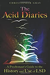 Acid Diaries: A Psychonauts Guide to the History and Use of LSD