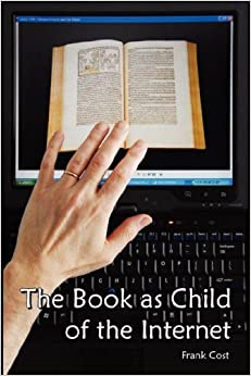 Book The Book as Child of the Internet by Frank Cost (2007-03-30)