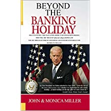 BEYOND The Coming Banking Holiday: A Revision of our first book: The Coming Banking Holiday (The Coming Series Book 6)