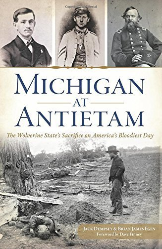 - Michigan at Antietam: The Wolverine State's Sacrifice on America's Bloodiest Day (Civil War Series) by Jack Dempsey (2015-08-31)