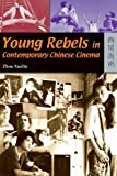 Young Rebels in Contemporary Chinese Cinema, Xuelin, Zhou, 9622098495