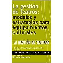 LA GESTIÓN DE TEATROS: Modelos y estrategias para equipamientos culturales (Spanish Edition)