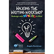 Hacking the Writing Workshop: Redesign with Making in Mind