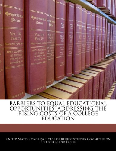 - Barriers To Equal Educational Opportunities: Addressing The Rising Costs Of A College Education