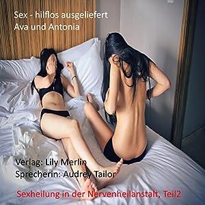 Ava und Antonia (Sex - Hilflos ausgeliefert: Sexheilung in der Nervenheilanstalt 2) Hörbuch