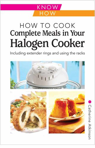 How to Cook Complete Meals in Your Halogen Cooker (Home Economy) by Catherine Atkinson