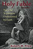 Holy Fable: The Old Testament Undistorted by Faith (Volume 1)