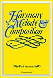 Harmony, Melody and Composition, Paul Sturman, 0521569087