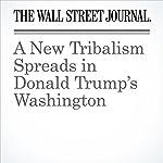A New Tribalism Spreads in Donald Trump's Washington | Gerald F. Seib