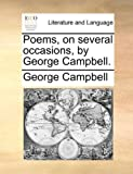 Poems, on Several Occasions, by George Campbell, George Campbell, 1170360785