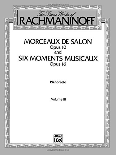 Download The Piano Works of Rachmaninoff, Vol 3: Morceaux de Salon, Op. 10, and Six Moments Musicaux, Op. 16 (Belwin Edition) ebook