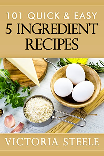 101 Quick & Easy 5 Ingredient Recipes by [Steele, Victoria]